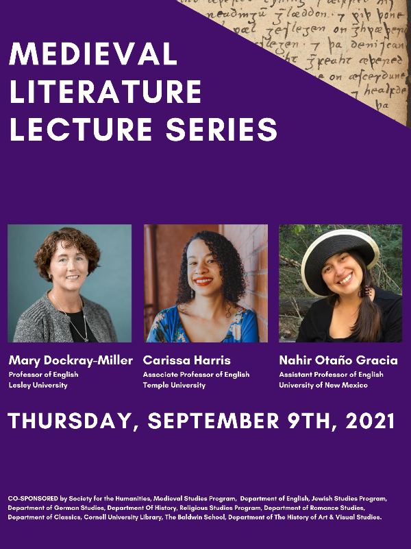 Medieval Literature Lecture Series, 9 September 2021. Lectures by: Mary Dockray-Miller, Carissa Harris, Nahir Otaño Gracia